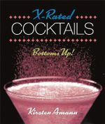 X-Rated Cocktails : Bottoms Up! - Kirsten Amann