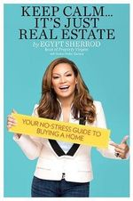 Keep Calm ... it's Just Real Estate : Your No-Stress Guide to Buying a Home - Egypt Sherrod