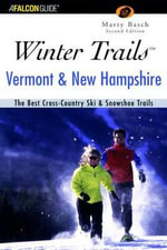Winter Trails Vermont & New Hampshire : The Best Cross-Country Ski & Snowshoe Trails - Marty Basch
