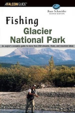 Fishing Glacier National Park, 2nd : Your Complete Guide to More Than 250 Streams, Rivers and Mountain Lakes - Russ Schneider