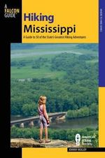 Hiking Mississippi : A Guide to 50 of the State's Greatest Hiking Adventures - Johnny Molloy