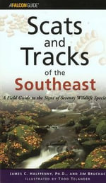 Scats and Tracks of the Southeast : A Field Guide to the Signs of Seventy Wildlife Species - James; Bruchac, Jim Halfpenny
