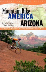 Arizona : An Atlas of Arizona's Greatest Off-Road Bicycle Rides - Paul Beakley