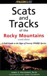 Scats and Tracks of the Rocky Mountains, 2nd : A Field Guide to the Signs of Seventy Wildlife Species - James Halfpenny