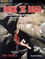 Rock 'n' Road : An Atlas of North American Rock Climbing Areas - Tim Toula