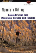 Mountain Biking Colorado's San Juan Mountains : Durango and Telluride - Robert Hurst