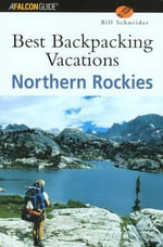 Best Backpacking Vacations Northern Rockies - Bill Schneider