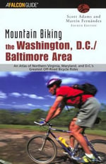 The Washington, D.C./Baltimore Area : An Atlas of Northern Virginia, Maryland, and D.C.'s Greatest Off-Road Bicycle Rides - Scott Adams