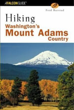 Hiking Washington's Mount Adams Country : A Guide to the Mount Adams, Indian Heaven, and Trapper Creek Wilderness Areas of Washington's Southern Cascad - Fred Barstad