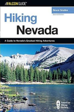 Hiking Nevada : A Guide to Nevada's Greatest Hiking Adventures - Bruce Grubbs
