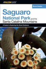 A Falconguide to Saguaro National Park and the Santa Catalina Mountains : A Guide to Exploring the Great Outdoors - Bruce Grubbs