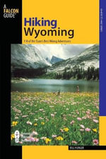 Hiking Wyoming : 110 of the State's Best Hiking Adventures - Bill Hunger