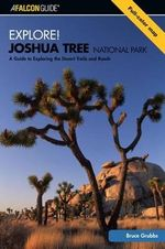 Explore! Joshua Tree National Park : A Guide to Exploring the Desert Trails and Roads - Bruce Grubbs