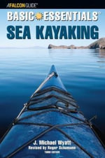 Basic Essentials® : Sea Kayaking (3rd edition) - J. Michael Wyatt