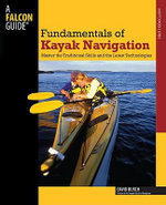Fundamentals of Kayak Navigation (4th Edition) : Master the Traditional Skills and Latest Technology - David Burch