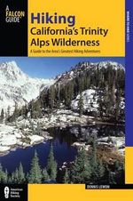 Hiking California's Trinity Alps Wilderness, 2nd : A Guide to the Area's Greatest Hiking Adventures - Dennis Lewon
