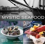 Mystic Seafood : Great Recipes, History and Seafaring Lore from Mystic Seaport - Jean Kerr