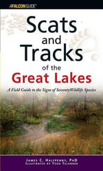 Scats and Tracks of the Great Lakes : A Field Guide to the Signs of Seventy Wildlife Species - James C Halfpenny