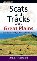 Scats and Tracks of the Great Plains : A Field Guide to the Signs of Seventy Wildlife Species - James Halfpenny