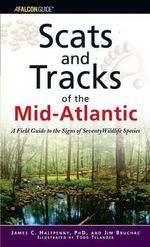 Scats and Tracks of the Mid-Atlantic : A Field Guide to the Signs of Seventy Wildlife Species - James Halfpenny