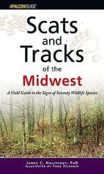Scats and Tracks of the Midwest : A Field Guide to the Signs of Seventy Wildlife Species - James Halfpenny