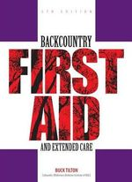 Backcountry First Aid and Extended Care : FALCON - Buck Tilton