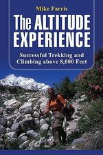 The Altitude Experience : Successful Trekking and Climbing Above 8,000 Feet - Mike Farris