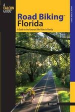Road Biking Florida : A Guide to the Greatest Bike Rides in Florida - Rick Sapp