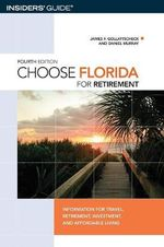 Choose Florida for Retirement : Information for Travel, Retirement, Investment, and Affordable Living - James F Gollattscheck