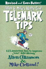 Allen and Mike's Really Cool Telemark Tips : Revised and Even Better! 123 Amazing Tips to Improve Your Tele-Skiing - Allen O'Bannon