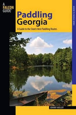 Paddling Georgia : A Guide to the State's Best Paddling Routes - Johnny Molloy