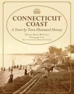 Connecticut Coast : A Town-By-Town Illustrated History - Diana Ross McCain