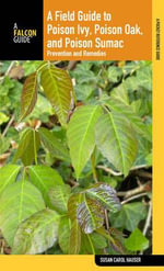 Field Guide to Poison Ivy, Poison Oak, and Poison Sumac : Prevention and Remedies - Susan Carol Hauser