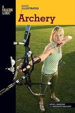 Basic Illustrated Archery : Basic Illustrated Series - Beth L. Habeishi