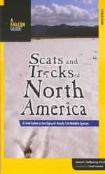 Scats and Tracks of North America : A Field Guide to the Signs of Nearly 150 Wildlife Species - James C Halfpenny