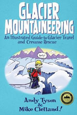 Glacier Mountaineering : An Illustrated Guide to Glacier Travel and Crevasse Rescue - Andy Tyson