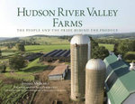 Hudson River Valley Farms : The People and the Pride Behind the Produce - Joanne Michaels