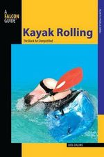 Kayak Rolling : The Black Art Demystified - Loel Collins