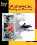 Whitewater Safety and Rescue : Essential Knowledge for Canoeists, Kayakers, and Raft Guides - Franco Ferrero