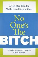 No One's the Bitch : A Ten-Step Plan for the Mother and Stepmother Relationship - Carol Marine