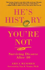 He's History, You're Not : Surviving Divorce After 40 - Erica Manfred