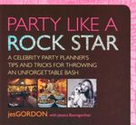 Party Like a Rock Star : A Celebrity Party Planner's Tips and Tricks for Throwing an Unforgettable Bash - Jes Gordon