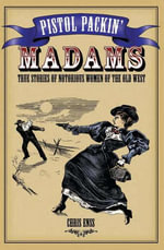 Pistol Packin' Madams : True Stories of Notorious Women of the Old West - Chris Enss
