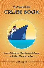 Essential Little Cruise Book : Expert Advice for Planning and Enjoying a Perfect Vacation at Sea - Jim West