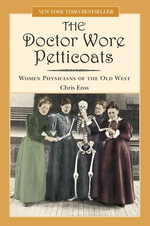 The Doctor Wore Petticoats : Women Physicians of the Old West - Chris Enss