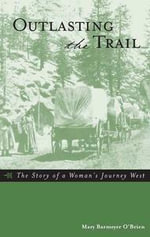Outlasting the Trail : The Story of a Woman's Journey West - Mary Barmeyer O'Brien