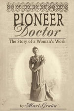 Pioneer Doctor : The Story of a Woman's Work - Mari Grana