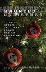 Haunted Christmas : Yuletide Ghosts and Other Spooky Holiday Happenings - Mary Beth Crain