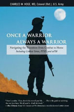 Once a Warrior-Always a Warrior : Navigating the Transition from Combat to Home-Including Combat Stress, PTSD, and MTBI - Charles W. Hoge