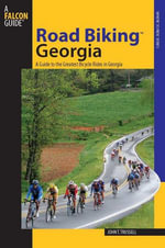 Road Biking Georgia : A Guide to the Greatest Bicycle Rides in Georgia - John T. Trussell